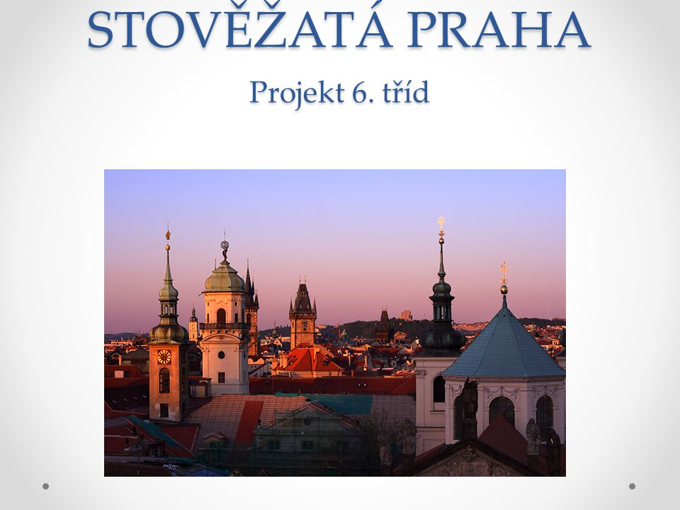 STOVĚŽATÁ PRAHA Projekt 6. tříd