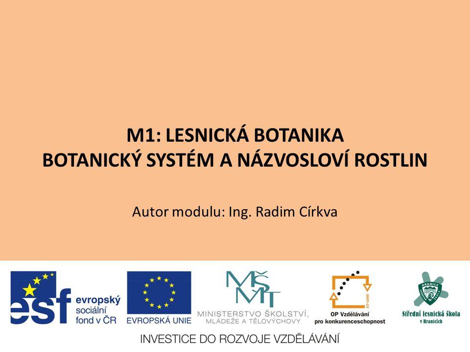 M1: LESNICKÁ BOTANIKA BOTANICKÝ SYSTÉM A NÁZVOSLOVÍ ROSTLIN Autor modulu: Ing. Radim Církva