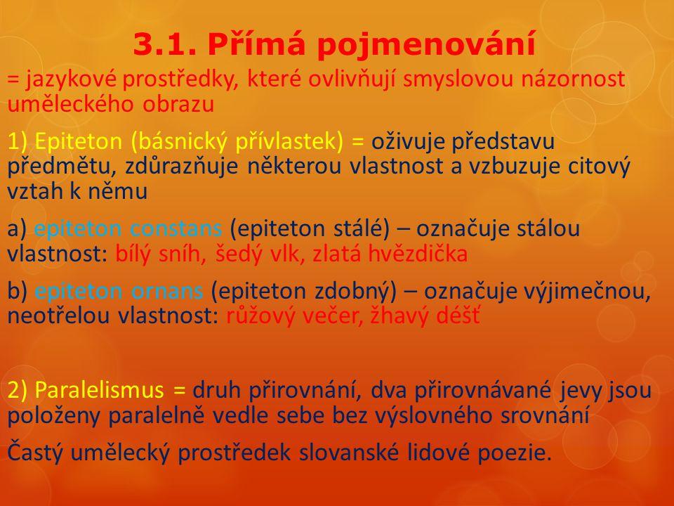 3.1. Přímá pojmenování = jazykové prostředky, které ovlivňují smyslovou názornost uměleckého obrazu 1) Epiteton (básnický přívlastek) = oživuje předst