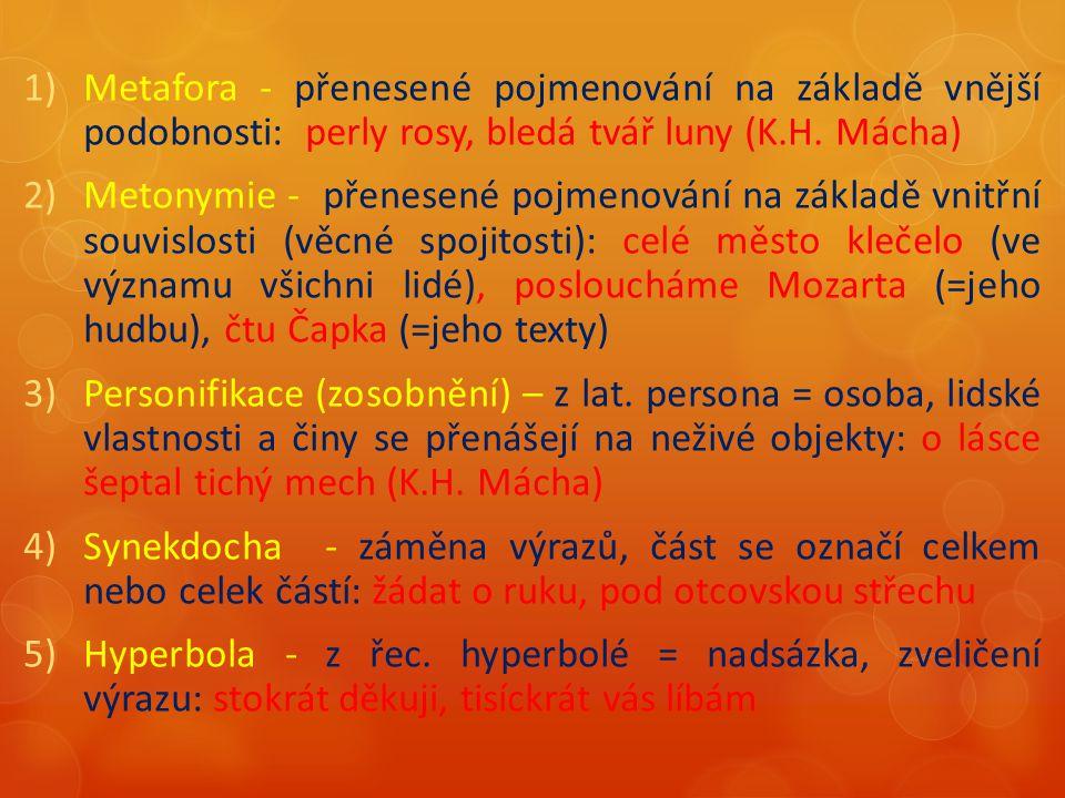 6) Litotés – opak hyperboly, zjemnění výrazu, dva zápory místo kladného vyjádření: nemohu nepřiznat 7) Ironie – využití slov v opačném významu, často účel skrytého výsměchu: oslí uši právě dobře ke koruně sluší (K.H.
