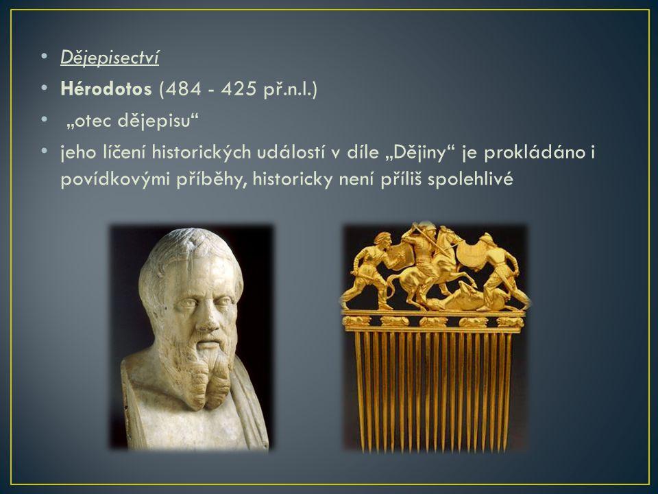 """Dějepisectví Hérodotos (484 - 425 př.n.l.) """"otec dějepisu"""" jeho líčení historických událostí v díle """"Dějiny"""" je prokládáno i povídkovými příběhy, hist"""