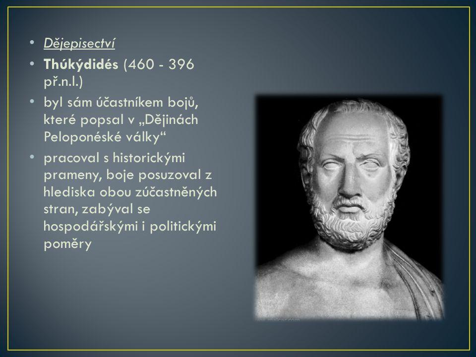 """Dějepisectví Thúkýdidés (460 - 396 př.n.l.) byl sám účastníkem bojů, které popsal v """"Dějinách Peloponéské války"""" pracoval s historickými prameny, boje"""