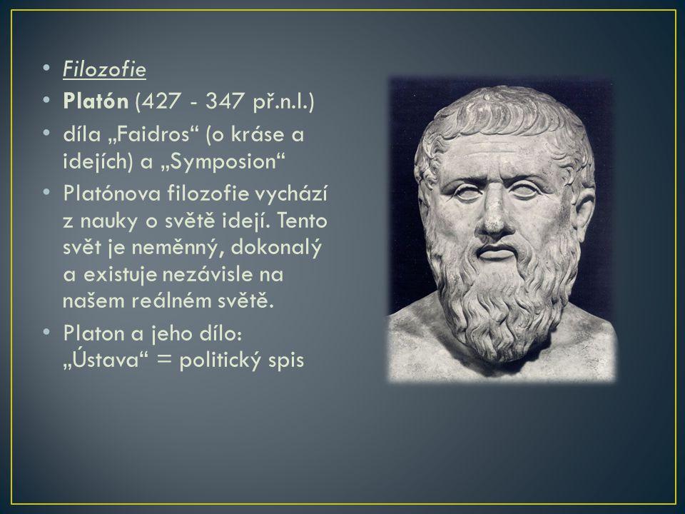 """Filozofie Platón (427 - 347 př.n.l.) díla """"Faidros"""" (o kráse a idejích) a """"Symposion"""" Platónova filozofie vychází z nauky o světě idejí. Tento svět je"""