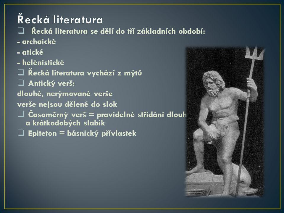  Řecká literatura se dělí do tří základních období: - archaické - atické - helénistické  Řecká literatura vychází z mýtů  Antický verš: dlouhé, ner