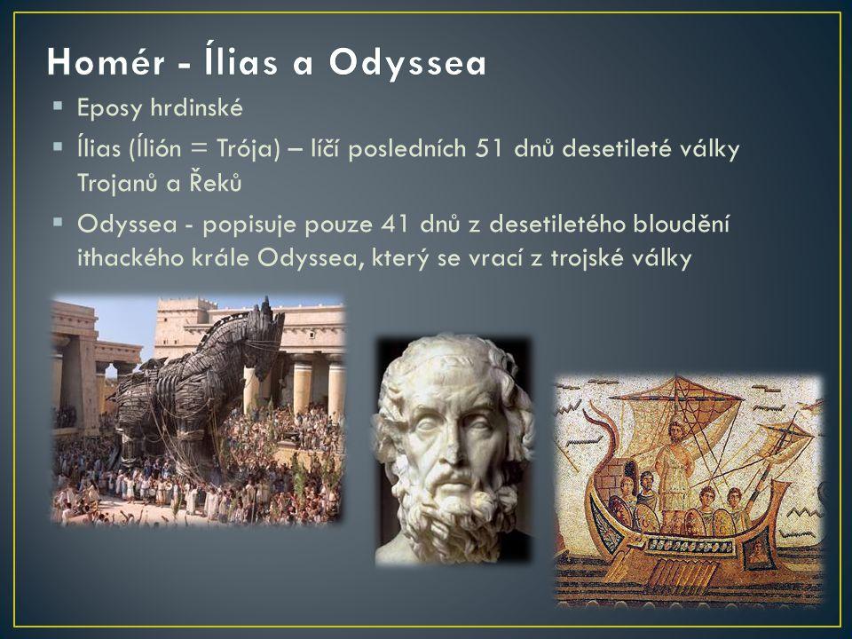  Eposy hrdinské  Ílias (Ílión = Trója) – líčí posledních 51 dnů desetileté války Trojanů a Řeků  Odyssea - popisuje pouze 41 dnů z desetiletého blo