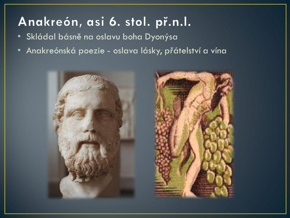 Skládal básně na oslavu boha Dyonýsa Anakreónská poezie - oslava lásky, přátelství a vína