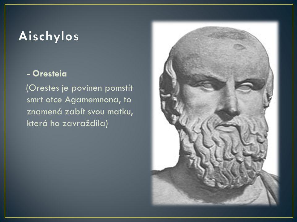 - Oresteia (Orestes je povinen pomstít smrt otce Agamemnona, to znamená zabít svou matku, která ho zavraždila)