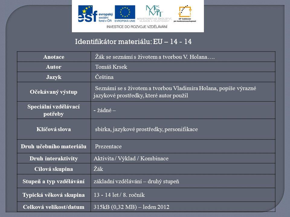 Identifikátor materiálu: EU – 14 - 14 Anotace Žák se seznámí s životem a tvorbou V.