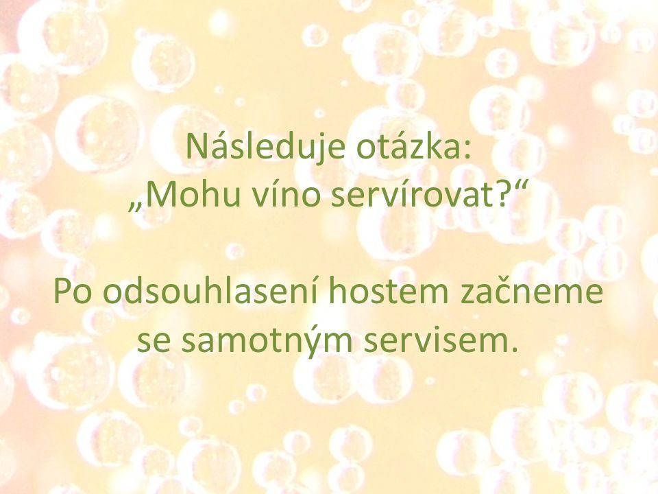 """Následuje otázka: """"Mohu víno servírovat Po odsouhlasení hostem začneme se samotným servisem."""