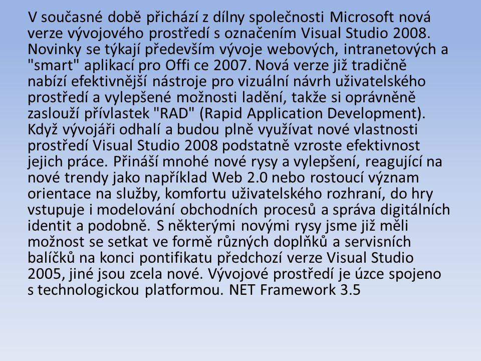 V současné době přichází z dílny společnosti Microsoft nová verze vývojového prostředí s označením Visual Studio 2008.