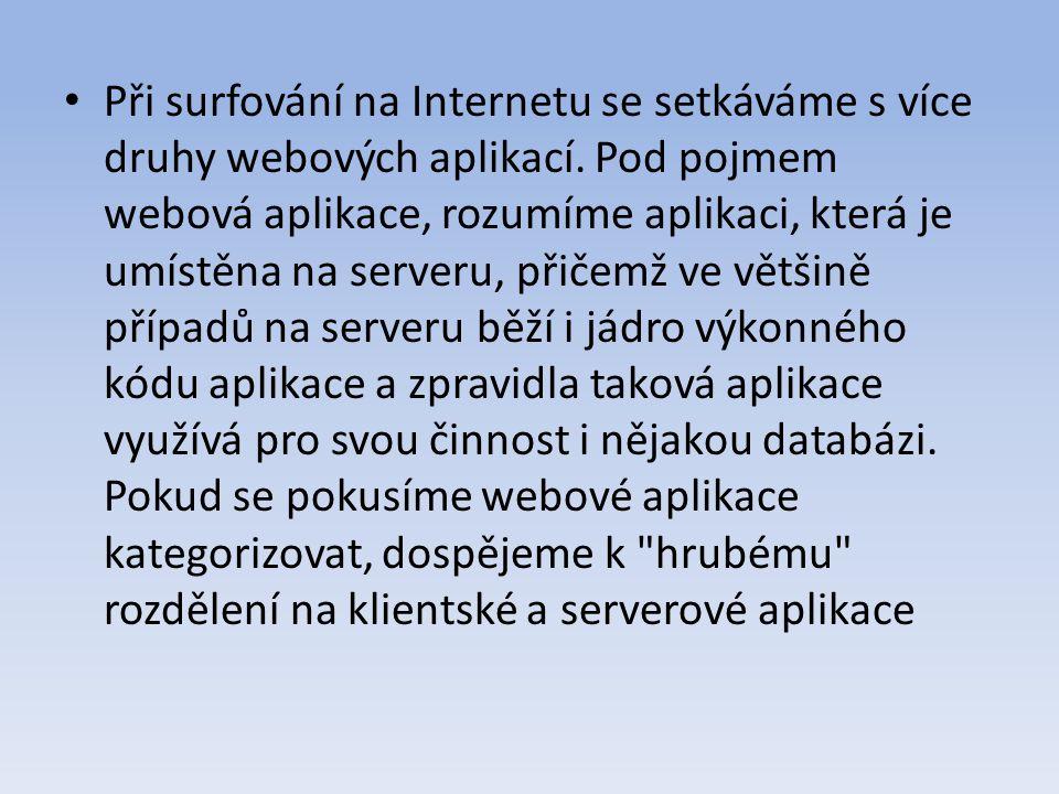Při surfování na Internetu se setkáváme s více druhy webových aplikací.