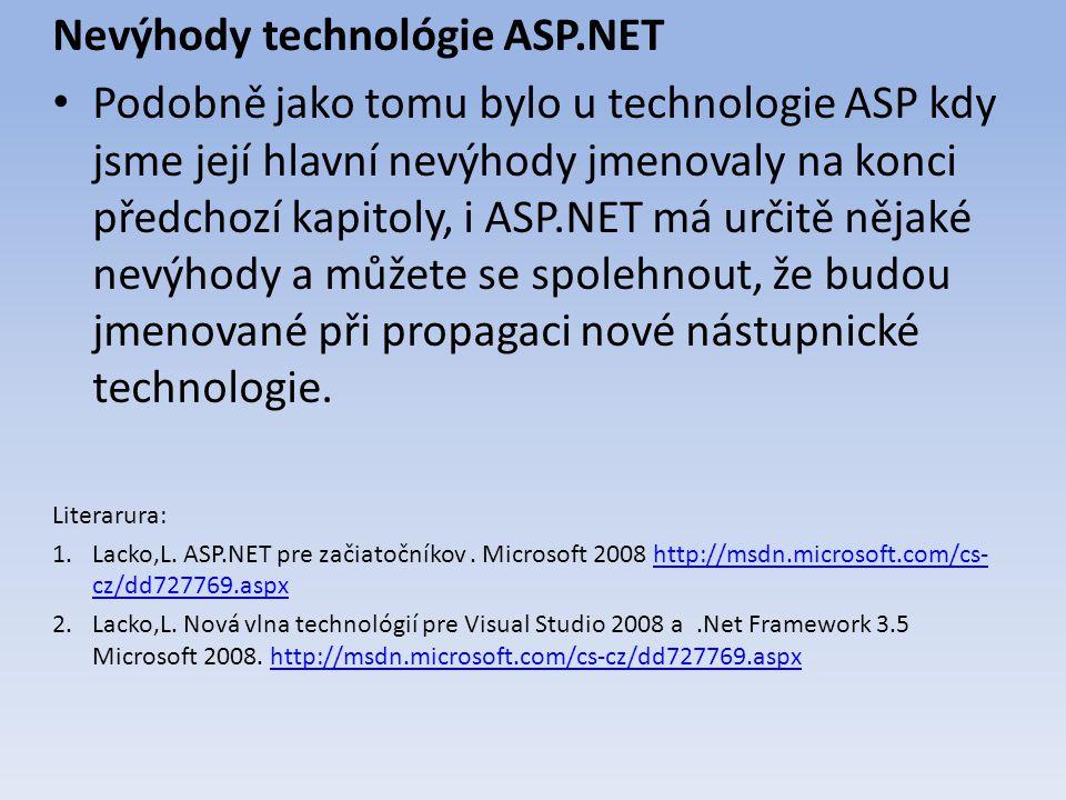 Nevýhody technológie ASP.NET Podobně jako tomu bylo u technologie ASP kdy jsme její hlavní nevýhody jmenovaly na konci předchozí kapitoly, i ASP.NET má určitě nějaké nevýhody a můžete se spolehnout, že budou jmenované při propagaci nové nástupnické technologie.