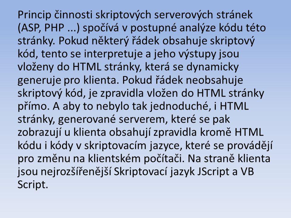 Princip činnosti skriptových serverových stránek (ASP, PHP...) spočívá v postupné analýze kódu této stránky.