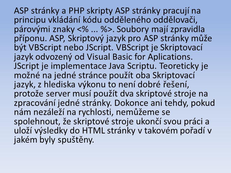 ASP stránky a PHP skripty ASP stránky pracují na principu vkládání kódu odděleného oddělovači, párovými znaky.