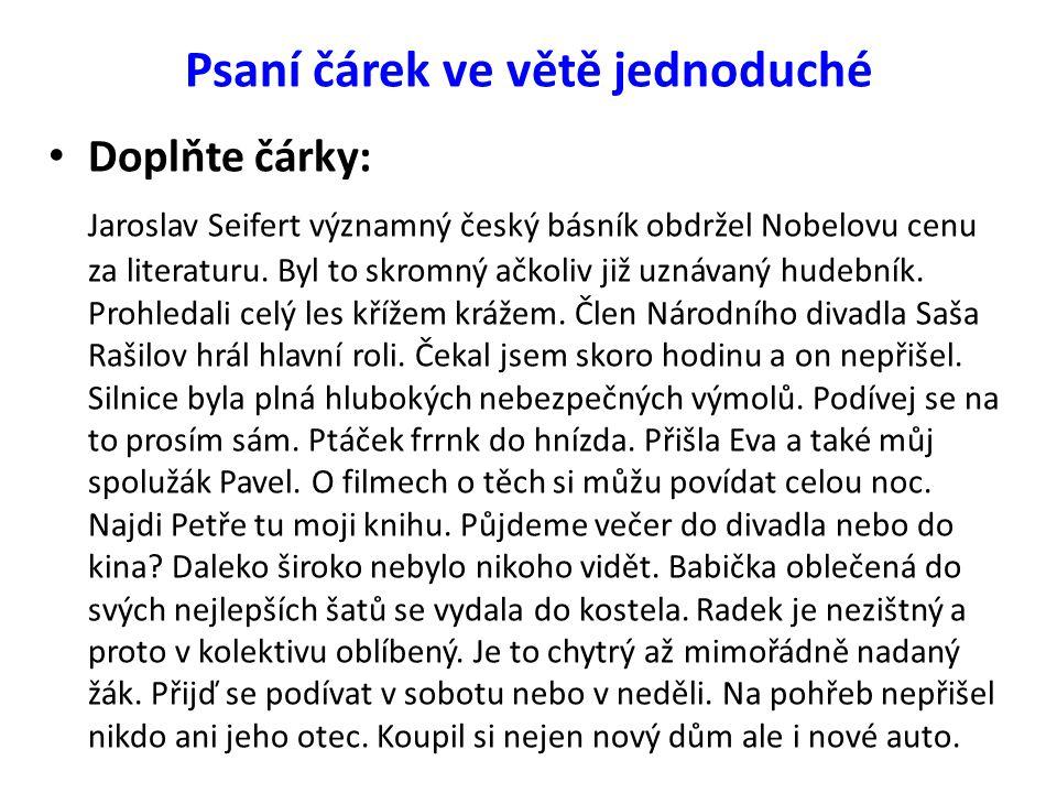Psaní čárek ve větě jednoduché Doplňte čárky: Jaroslav Seifert významný český básník obdržel Nobelovu cenu za literaturu. Byl to skromný ačkoliv již u