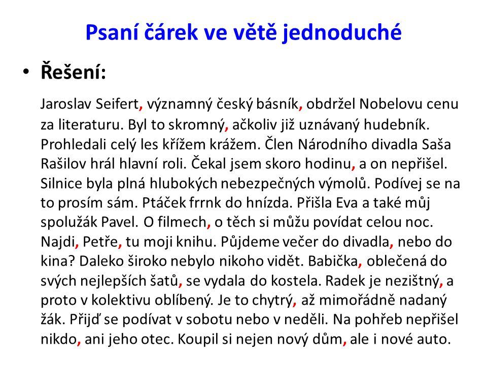 Psaní čárek ve větě jednoduché Řešení: Jaroslav Seifert, významný český básník, obdržel Nobelovu cenu za literaturu. Byl to skromný, ačkoliv již uznáv