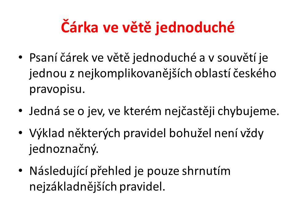 Psaní čárek ve větě jednoduché a v souvětí je jednou z nejkomplikovanějších oblastí českého pravopisu. Jedná se o jev, ve kterém nejčastěji chybujeme.