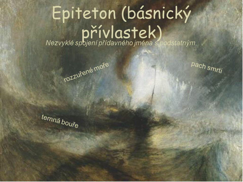 Epiteton (básnický přívlastek) Nezvyklé spojení přídavného jména s podstatným. temná bouře rozzuřené moře pach smrti