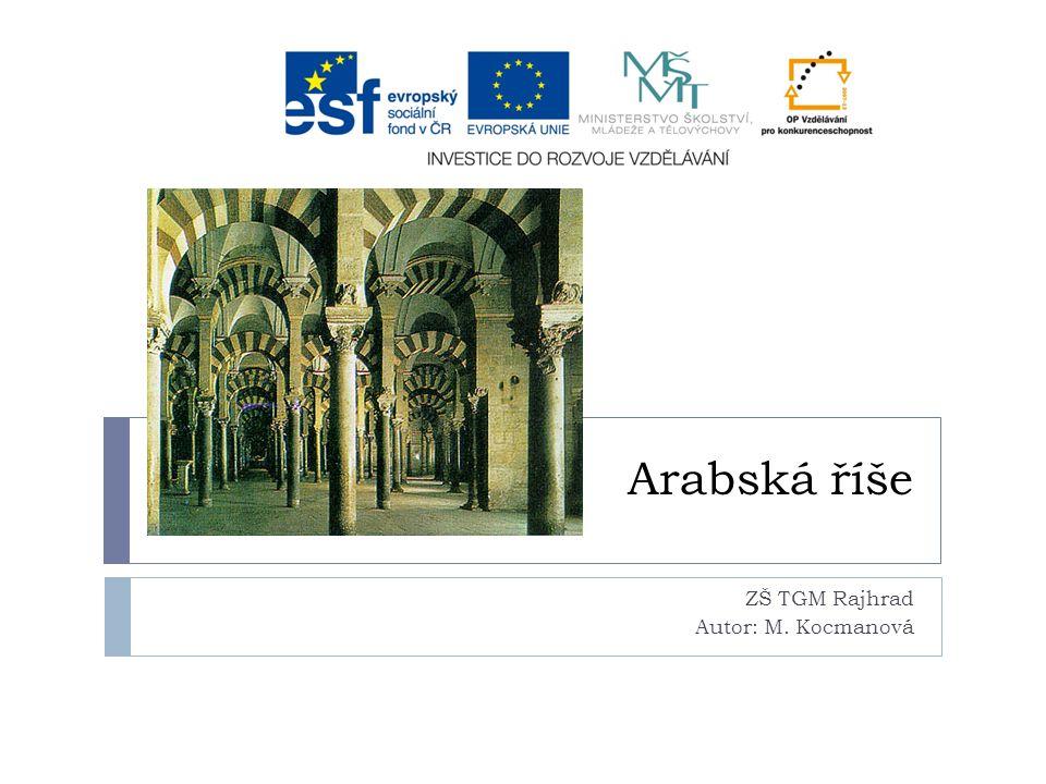 Arabská říše ZŠ TGM Rajhrad Autor: M. Kocmanová