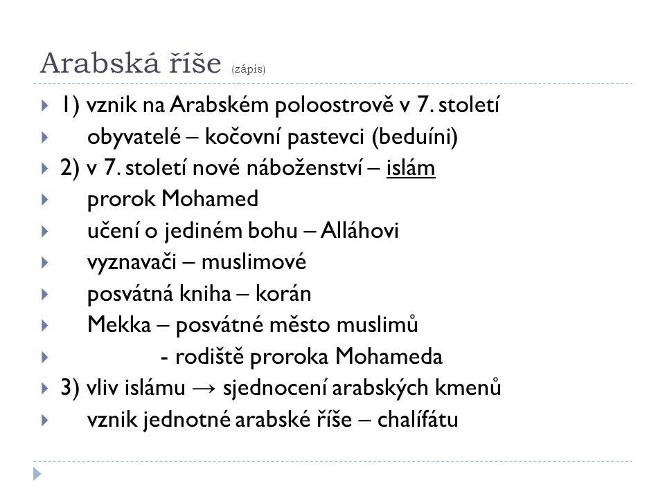 Arabská říše (zápis)  1) vznik na Arabském poloostrově v 7.