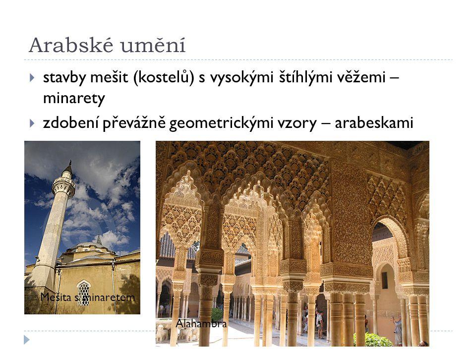 Arabské umění  stavby mešit (kostelů) s vysokými štíhlými věžemi – minarety  zdobení převážně geometrickými vzory – arabeskami Mešita s minaretem Alahambra