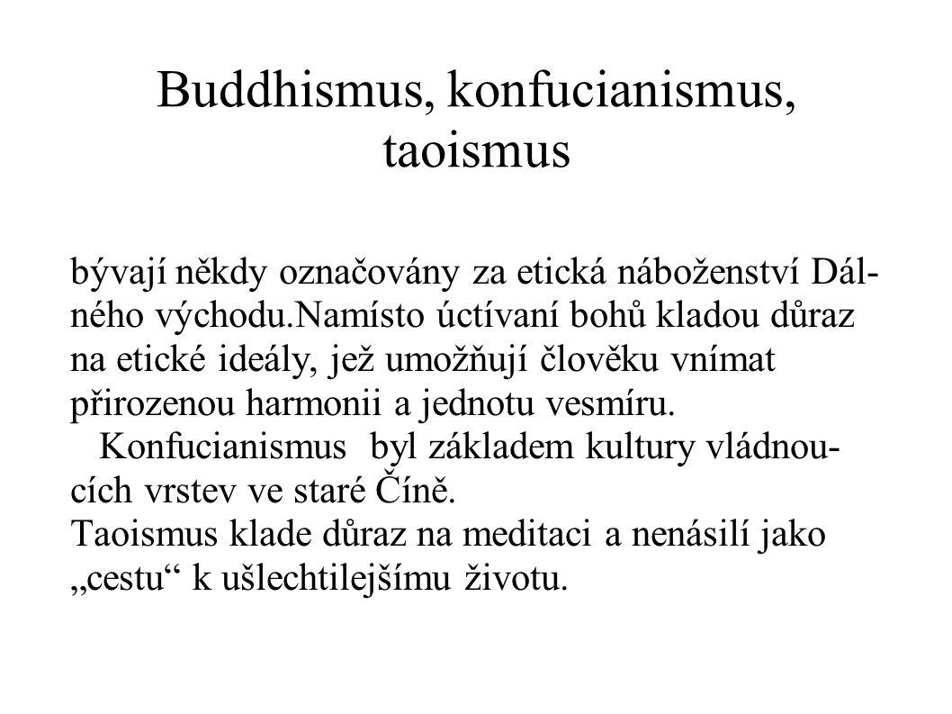 Buddhismus, konfucianismus, taoismus bývají někdy označovány za etická náboženství Dál- ného východu.Namísto úctívaní bohů kladou důraz na etické ideály, jež umožňují člověku vnímat přirozenou harmonii a jednotu vesmíru.