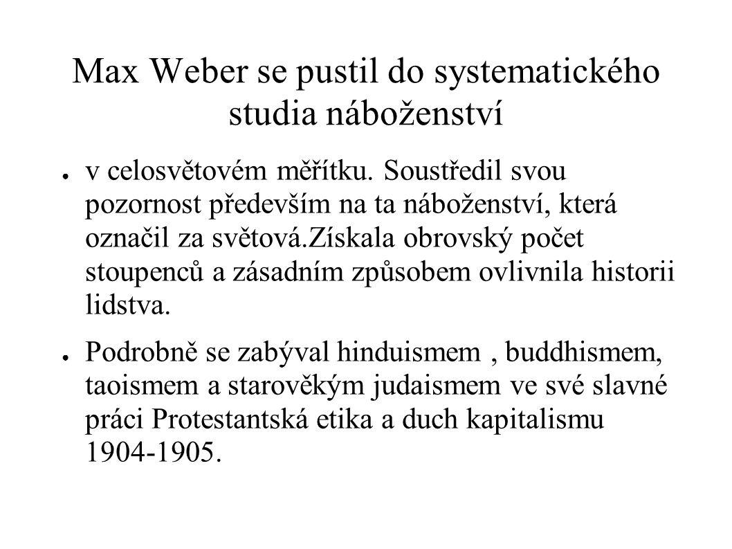 Max Weber se pustil do systematického studia náboženství ● v celosvětovém měřítku.