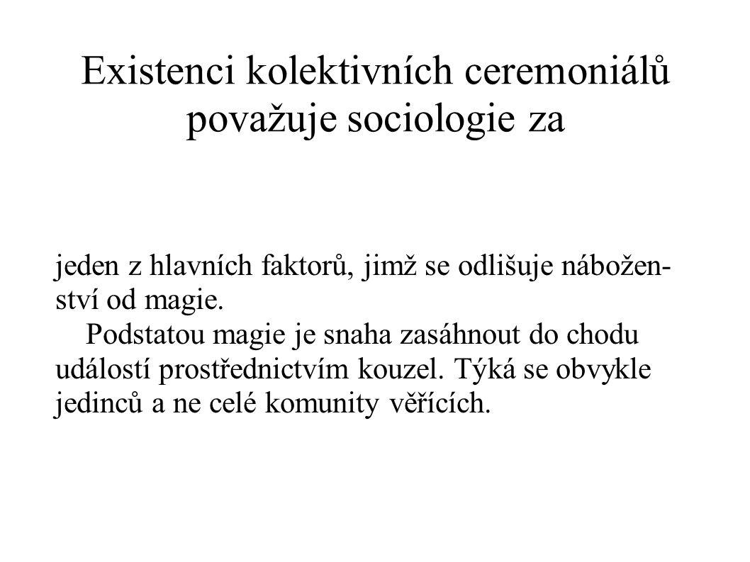 Existenci kolektivních ceremoniálů považuje sociologie za jeden z hlavních faktorů, jimž se odlišuje nábožen- ství od magie.