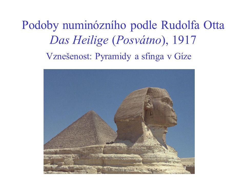 Podoby numinózního podle Rudolfa Otta Das Heilige (Posvátno), 1917 Vznešenost: Pyramidy a sfinga v Gíze