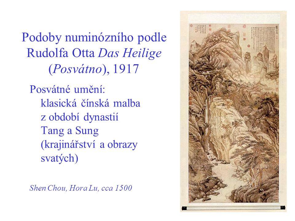 Podoby numinózního podle Rudolfa Otta Das Heilige (Posvátno), 1917 Posvátné umění: klasická čínská malba z období dynastií Tang a Sung (krajinářství a obrazy svatých) Shen Chou, Hora Lu, cca 1500