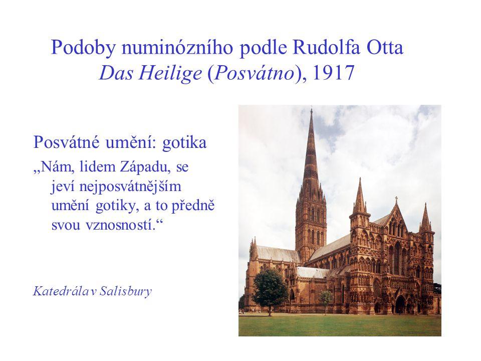 """Podoby numinózního podle Rudolfa Otta Das Heilige (Posvátno), 1917 Posvátné umění: gotika """"Nám, lidem Západu, se jeví nejposvátnějším umění gotiky, a to předně svou vznosností. Katedrála v Salisbury"""