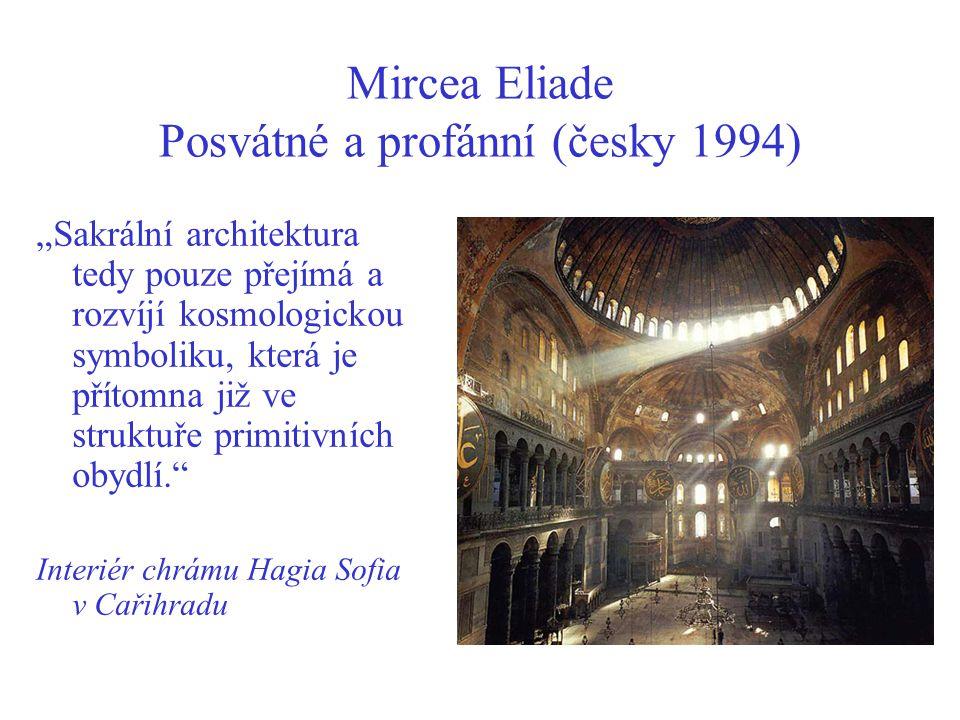 """Mircea Eliade Posvátné a profánní (česky 1994) """"Sakrální architektura tedy pouze přejímá a rozvíjí kosmologickou symboliku, která je přítomna již ve struktuře primitivních obydlí. Interiér chrámu Hagia Sofia v Cařihradu"""