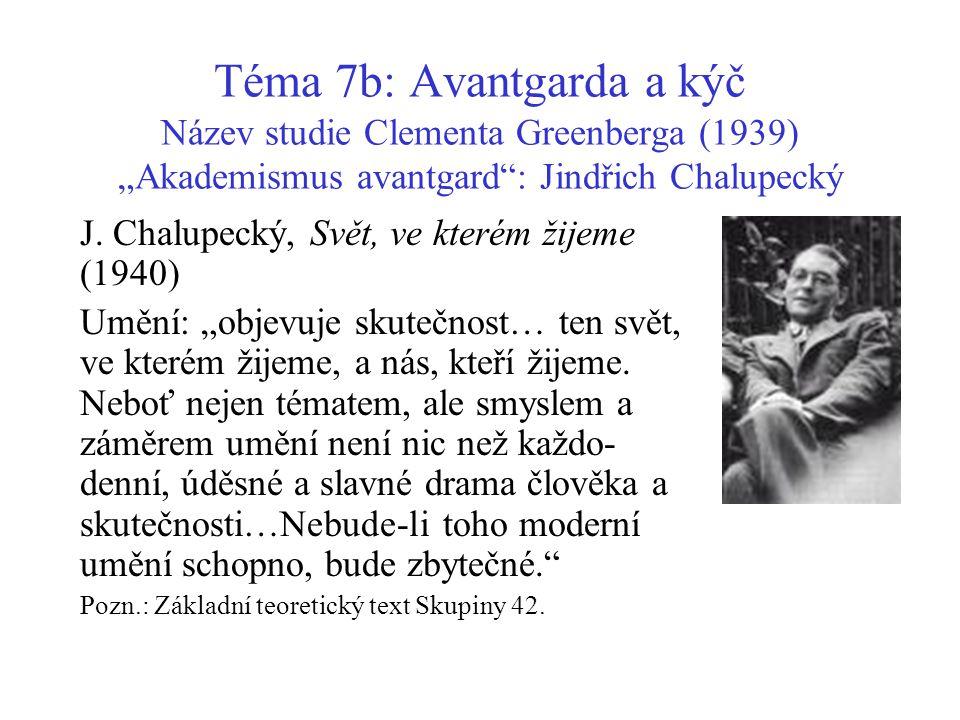 """Téma 7b: Avantgarda a kýč Název studie Clementa Greenberga (1939) """"Akademismus avantgard : Jindřich Chalupecký J."""