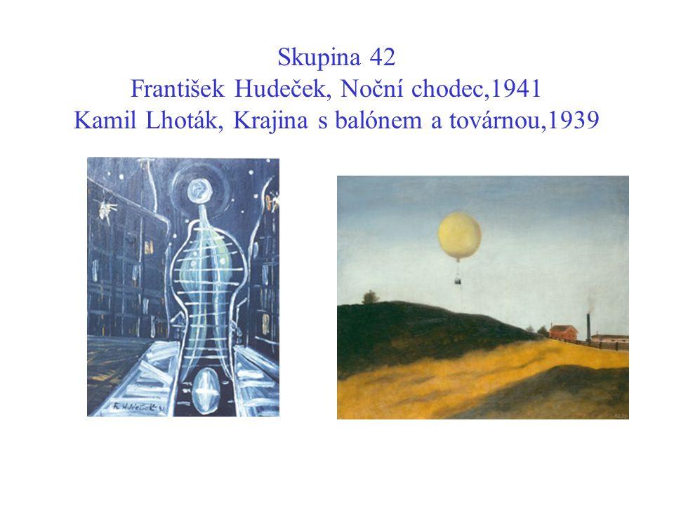 Skupina 42 František Hudeček, Noční chodec,1941 Kamil Lhoták, Krajina s balónem a továrnou,1939