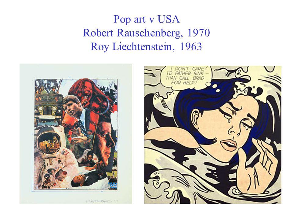 Pop art v USA Robert Rauschenberg, 1970 Roy Liechtenstein, 1963