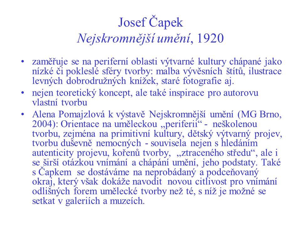Josef Čapek Nejskromnější umění, 1920 zaměřuje se na periferní oblasti výtvarné kultury chápané jako nízké či pokleslé sféry tvorby: malba vývěsních štítů, ilustrace levných dobrodružných knížek, staré fotografie aj.