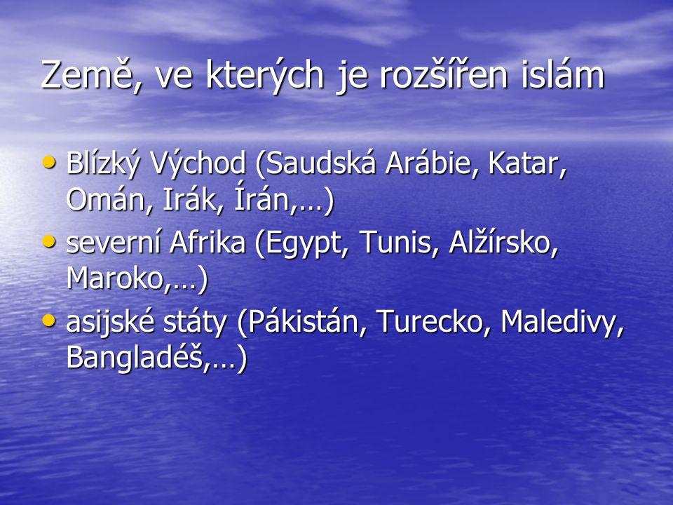 Země, ve kterých je rozšířen islám Blízký Východ (Saudská Arábie, Katar, Omán, Irák, Írán,…) Blízký Východ (Saudská Arábie, Katar, Omán, Irák, Írán,…) severní Afrika (Egypt, Tunis, Alžírsko, Maroko,…) severní Afrika (Egypt, Tunis, Alžírsko, Maroko,…) asijské státy (Pákistán, Turecko, Maledivy, Bangladéš,…) asijské státy (Pákistán, Turecko, Maledivy, Bangladéš,…)