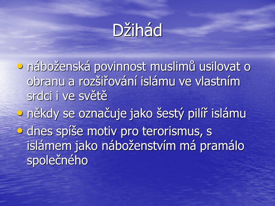 Džihád náboženská povinnost muslimů usilovat o obranu a rozšiřování islámu ve vlastním srdci i ve světě náboženská povinnost muslimů usilovat o obranu a rozšiřování islámu ve vlastním srdci i ve světě někdy se označuje jako šestý pilíř islámu někdy se označuje jako šestý pilíř islámu dnes spíše motiv pro terorismus, s islámem jako náboženstvím má pramálo společného dnes spíše motiv pro terorismus, s islámem jako náboženstvím má pramálo společného