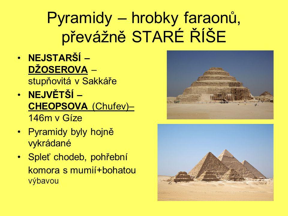 Pyramidy – hrobky faraonů, převážně STARÉ ŘÍŠE NEJSTARŠÍ – DŽOSEROVA – stupňovitá v Sakkáře NEJVĚTŠÍ – CHEOPSOVA (Chufev)– 146m v Gíze Pyramidy byly h