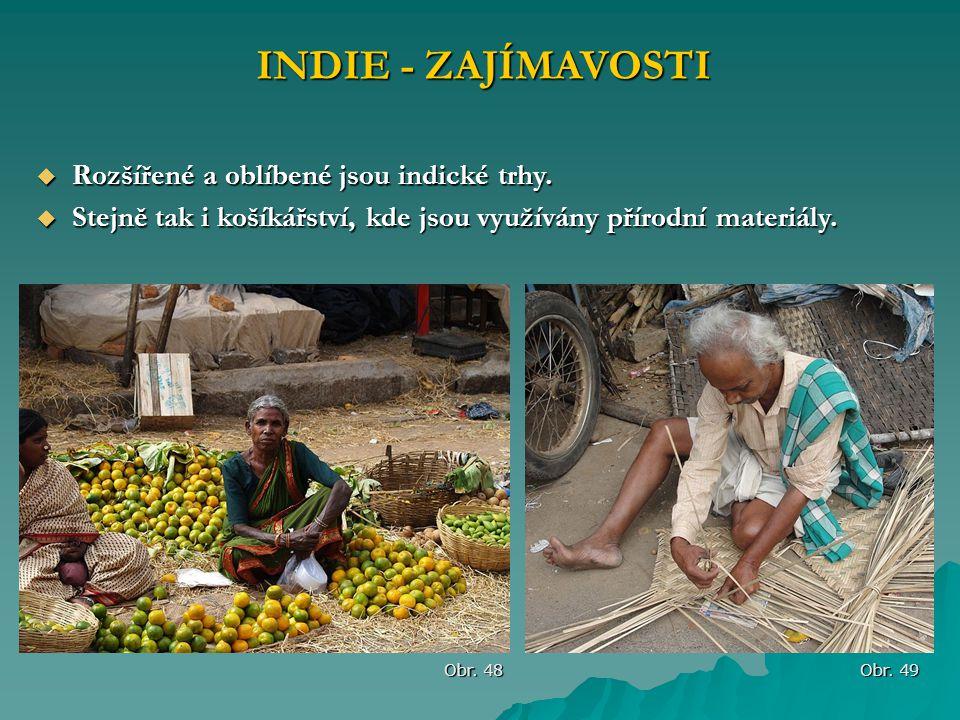 INDIE - ZAJÍMAVOSTI Obr. 48 Obr. 49  Rozšířené a oblíbené jsou indické trhy.  Stejně tak i košíkářství, kde jsou využívány přírodní materiály.
