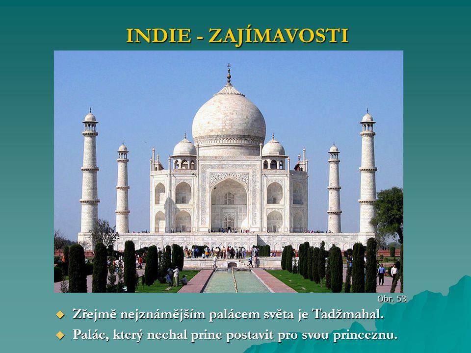 INDIE - ZAJÍMAVOSTI Obr. 53  Zřejmě nejznámějším palácem světa je Tadžmahal.  Palác, který nechal princ postavit pro svou princeznu.