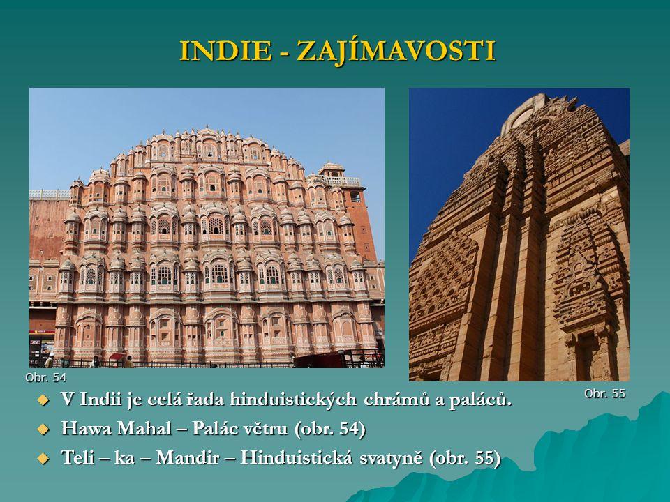 INDIE - ZAJÍMAVOSTI Obr. 54  V Indii je celá řada hinduistických chrámů a paláců.  Hawa Mahal – Palác větru (obr. 54)  Teli – ka – Mandir – Hinduis