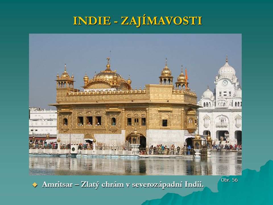 INDIE - ZAJÍMAVOSTI Obr. 56  Amritsar – Zlatý chrám v severozápadní Indii.