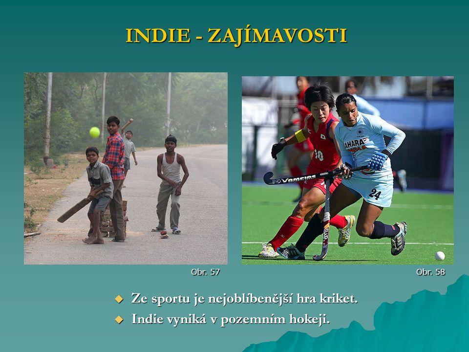 INDIE - ZAJÍMAVOSTI Obr. 57  Ze sportu je nejoblíbenější hra kriket.  Indie vyniká v pozemním hokeji. Obr. 58