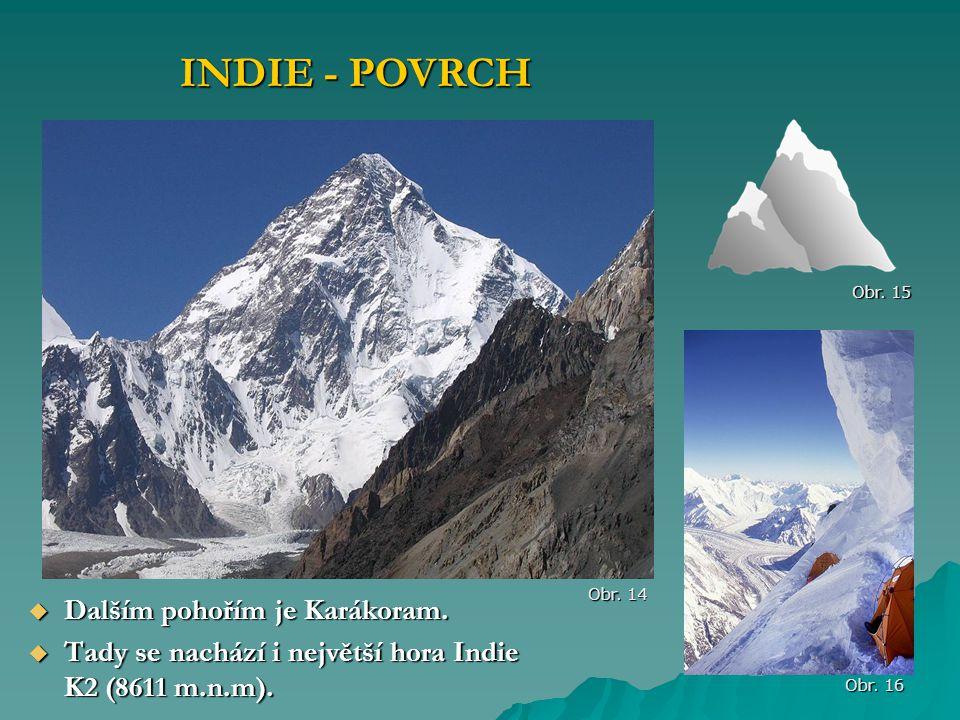 Dalším pohořím je Karákoram.  Tady se nachází i největší hora Indie K2 (8611 m.n.m). INDIE - POVRCH Obr. 14 Obr. 16 Obr. 15
