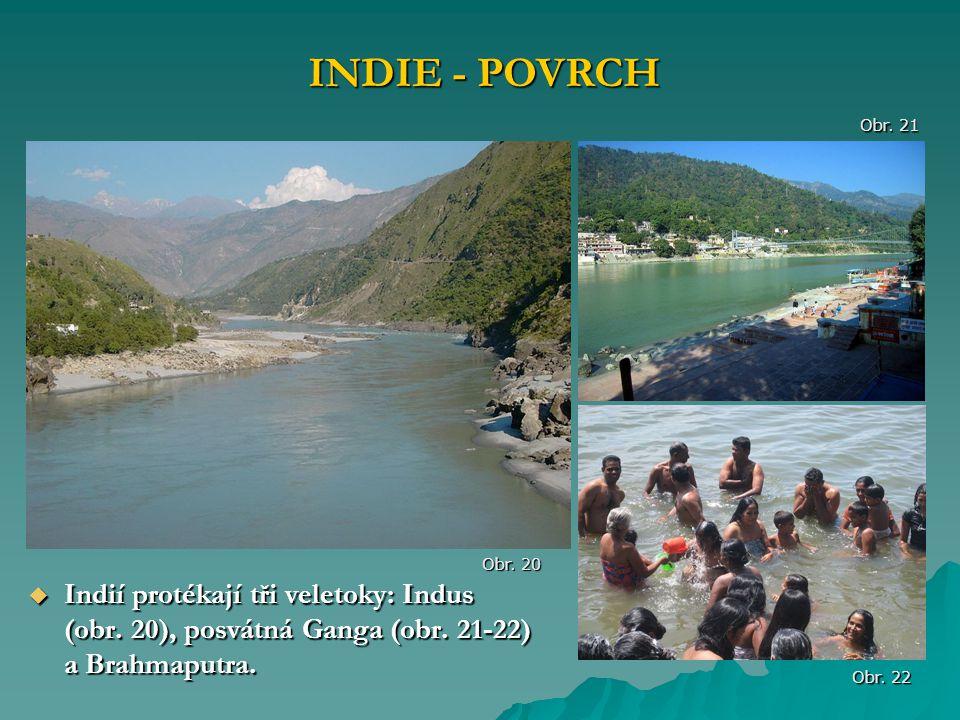  Indií protékají tři veletoky: Indus (obr. 20), posvátná Ganga (obr. 21-22) a Brahmaputra. INDIE - POVRCH Obr. 20 Obr. 22 Obr. 21