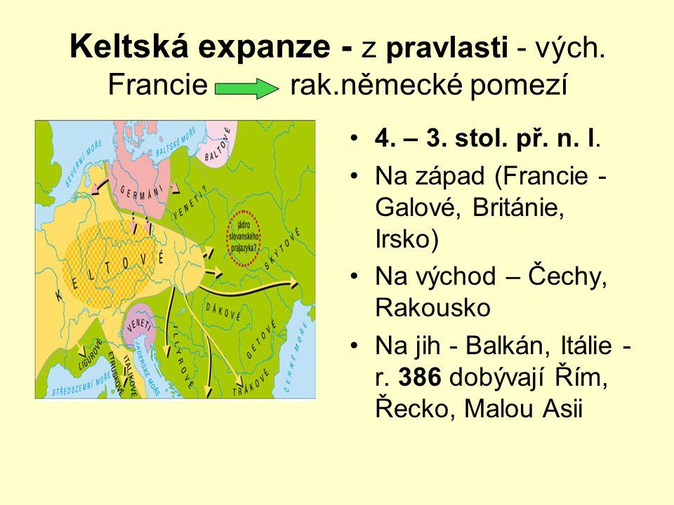 Doba laténská = železná - Keltové První pojmenovaní a historicky zaznamenaní obyvatelé střední Evropy 4. století př. n. l. Asi 60 kmenů Na našem území