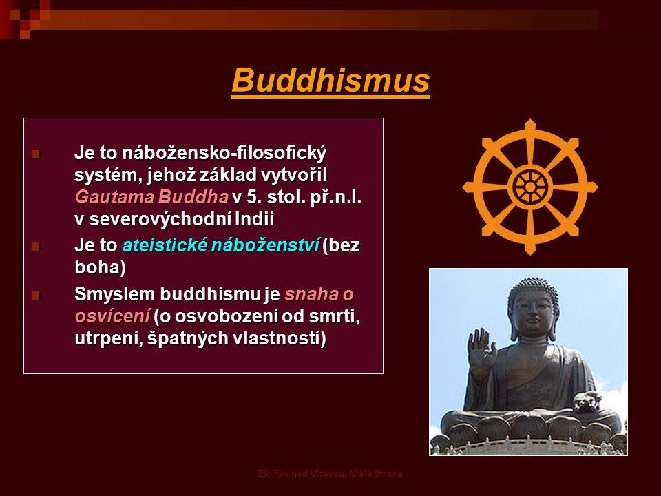 Buddhismus Je to nábožensko-filosofický systém, jehož základ vytvořil Gautama Buddha v 5. stol. př.n.l. v severovýchodní Indii Je to nábožensko-filoso