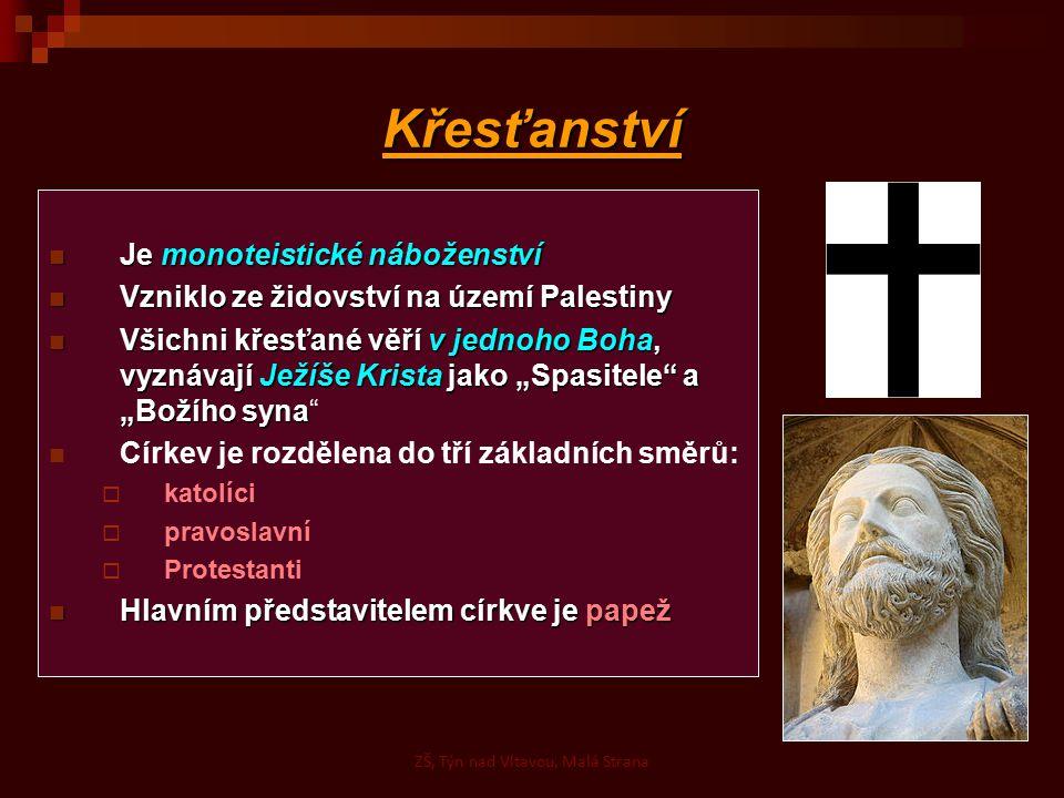 Křesťanství Je monoteistické náboženství Je monoteistické náboženství Vzniklo ze židovství na území Palestiny Vzniklo ze židovství na území Palestiny