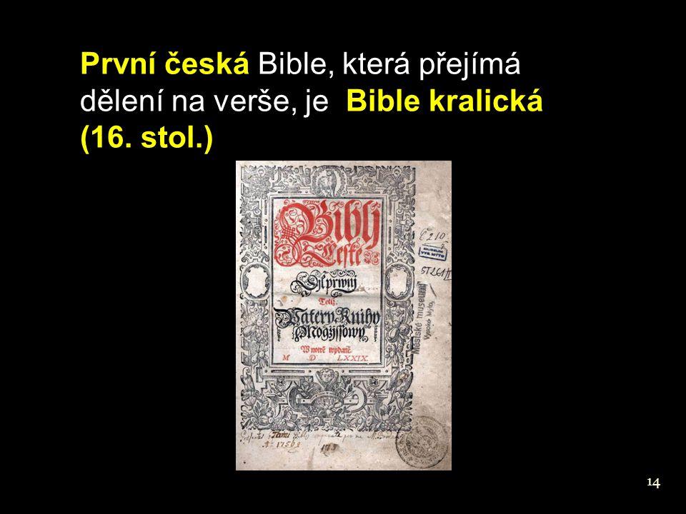 První česká Bible, která přejímá dělení na verše, je Bible kralická (16. stol.) 14